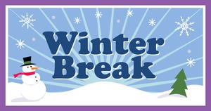 WINTER BREAK!